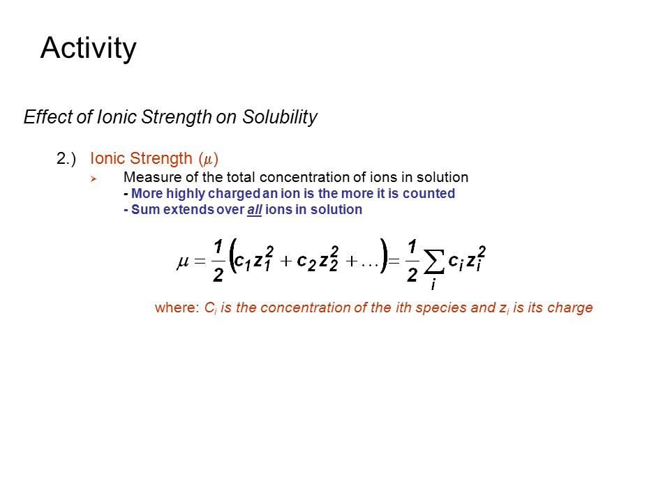 Activity Using Activity Coefficients 1.) Activity Coefficients Need to be Considered for Accurate Answers Involving Equilibrium Constants  Example #3: Solution: Step 2 use the First Calculated Value of [Li + ] and [F - ] to Estimate the Ionic Strength and  Values.