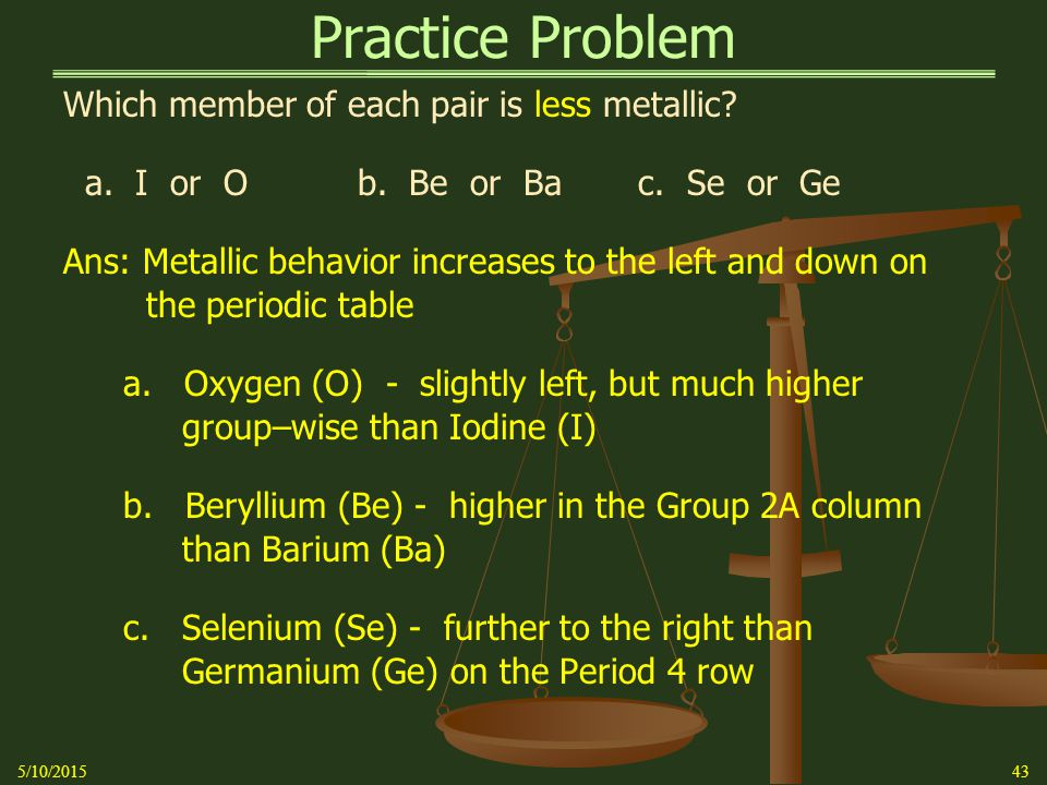 Practice Problem Which member of each pair is less metallic.