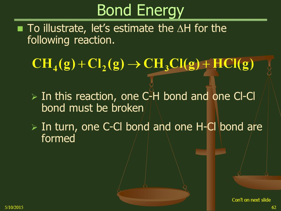 Bond Energy To illustrate, let's estimate the  H for the following reaction.