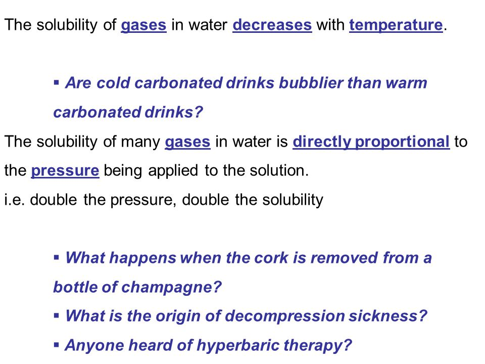 The solubility of gases in water decreases with temperature.