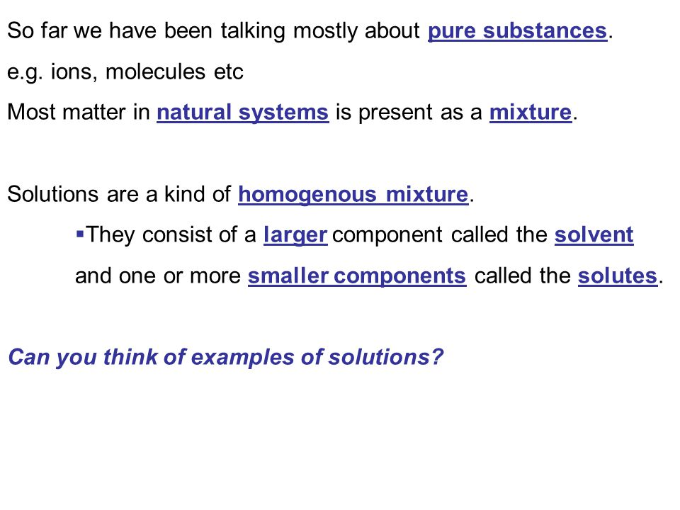 So far we have been talking mostly about pure substances.