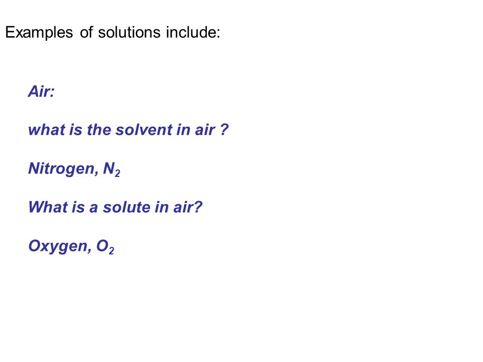 Air: what is the solvent in air . Nitrogen, N 2 What is a solute in air.
