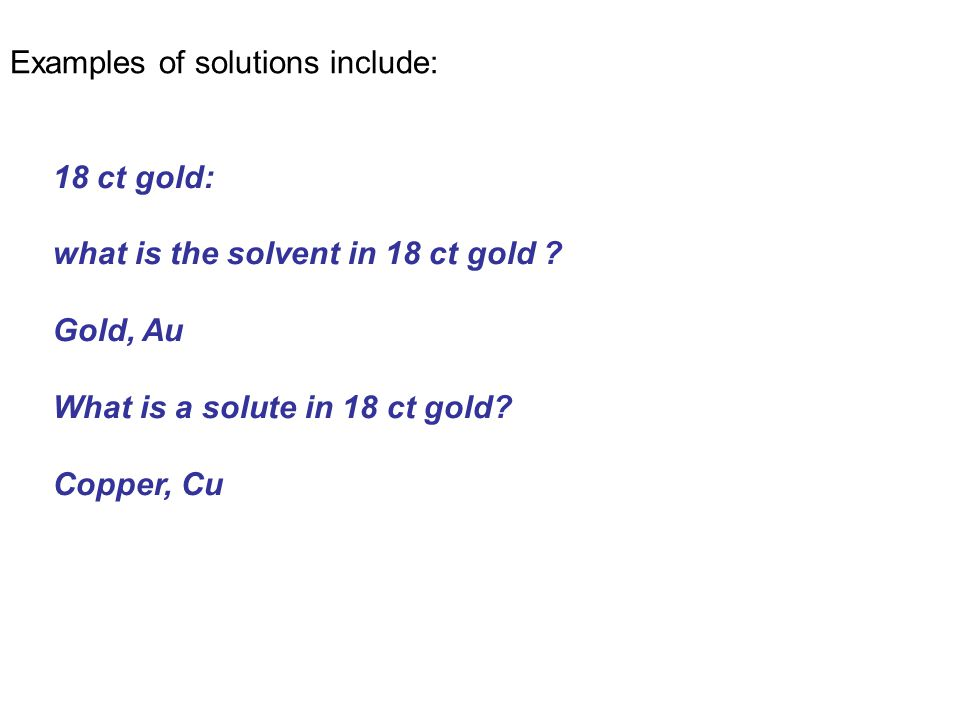 18 ct gold: what is the solvent in 18 ct gold . Gold, Au What is a solute in 18 ct gold.