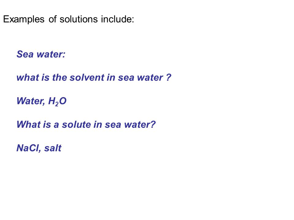 Sea water: what is the solvent in sea water . Water, H 2 O What is a solute in sea water.