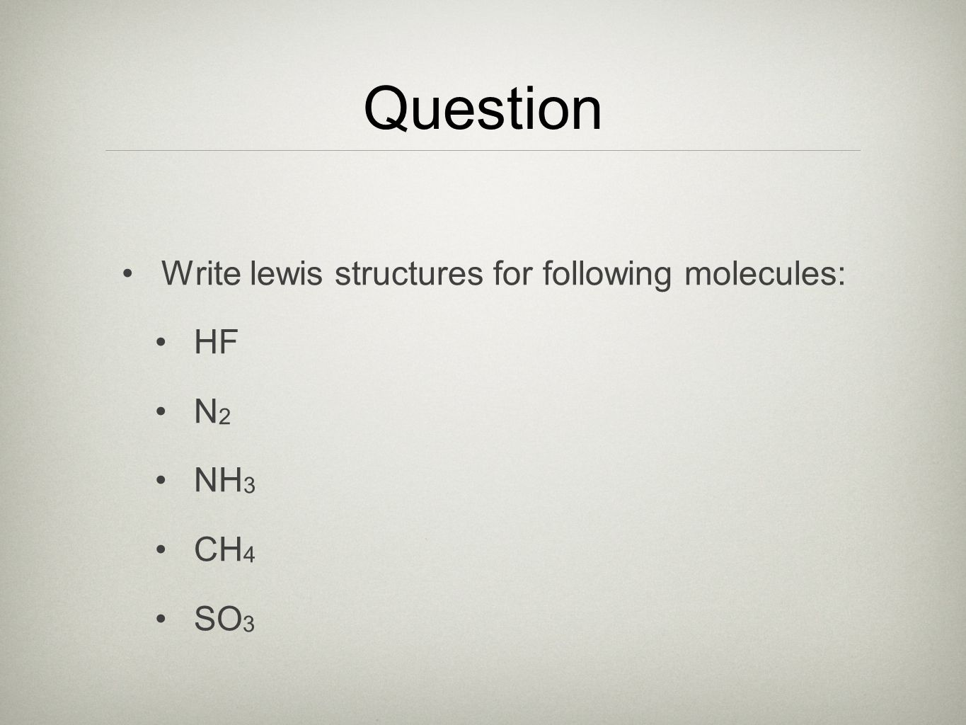 Question Write lewis structures for following molecules: HF N 2 NH 3 CH 4 SO 3