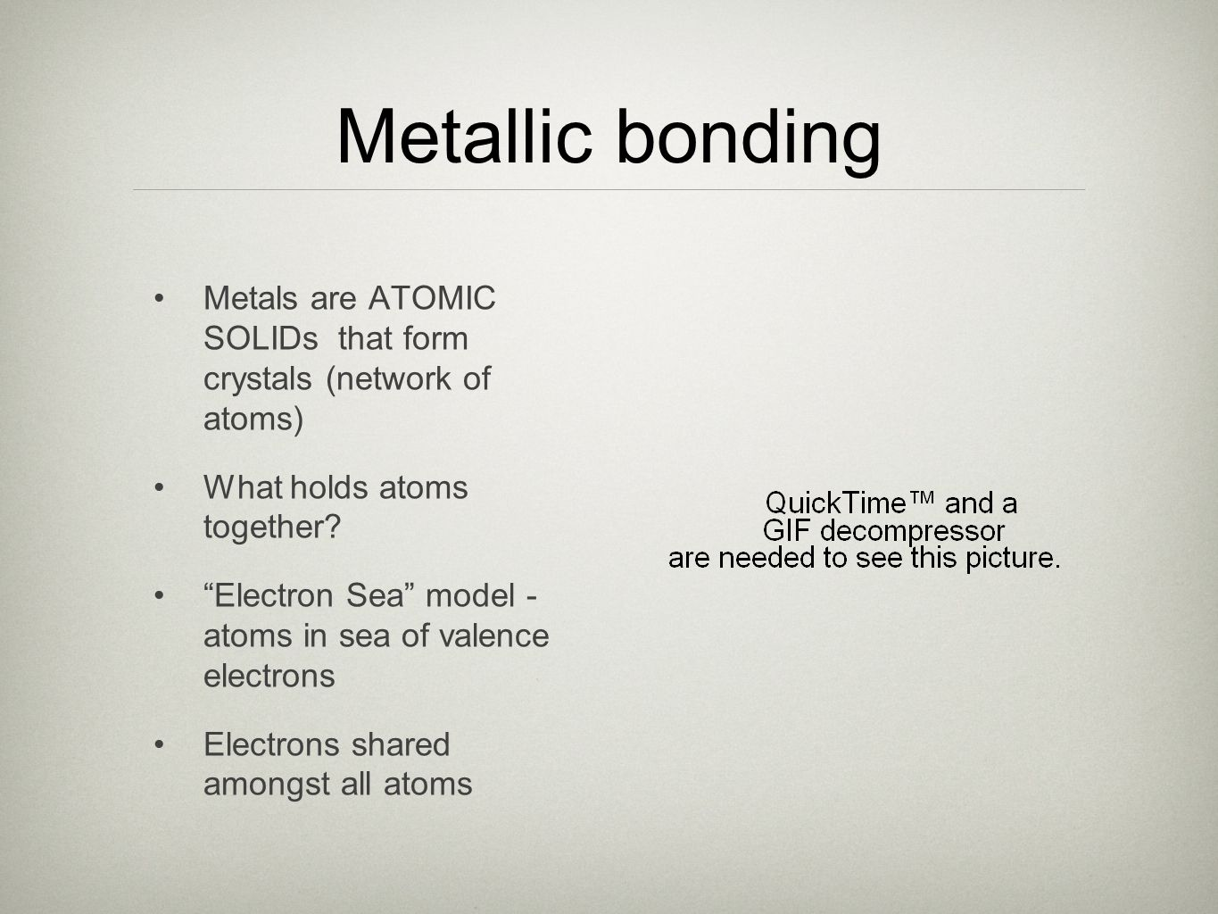 Metallic bonding Metals are ATOMIC SOLIDs that form crystals (network of atoms) What holds atoms together.