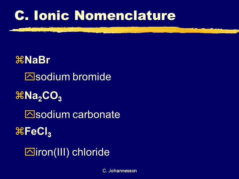 C. Johannesson zNaBr zNa 2 CO 3 zFeCl 3 ysodium bromide ysodium carbonate yiron(III) chloride C.