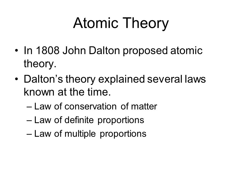 Atomic Theory In 1808 John Dalton proposed atomic theory.