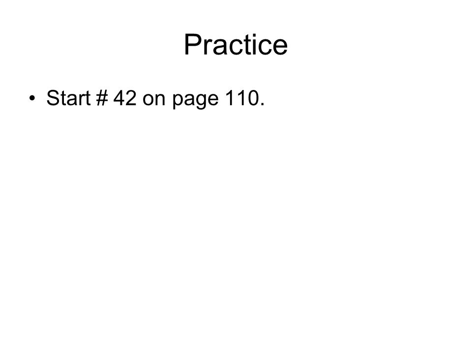 Practice Start # 42 on page 110.