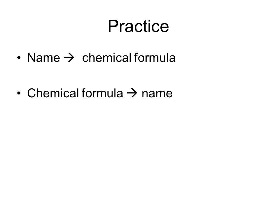 Practice Name  chemical formula Chemical formula  name