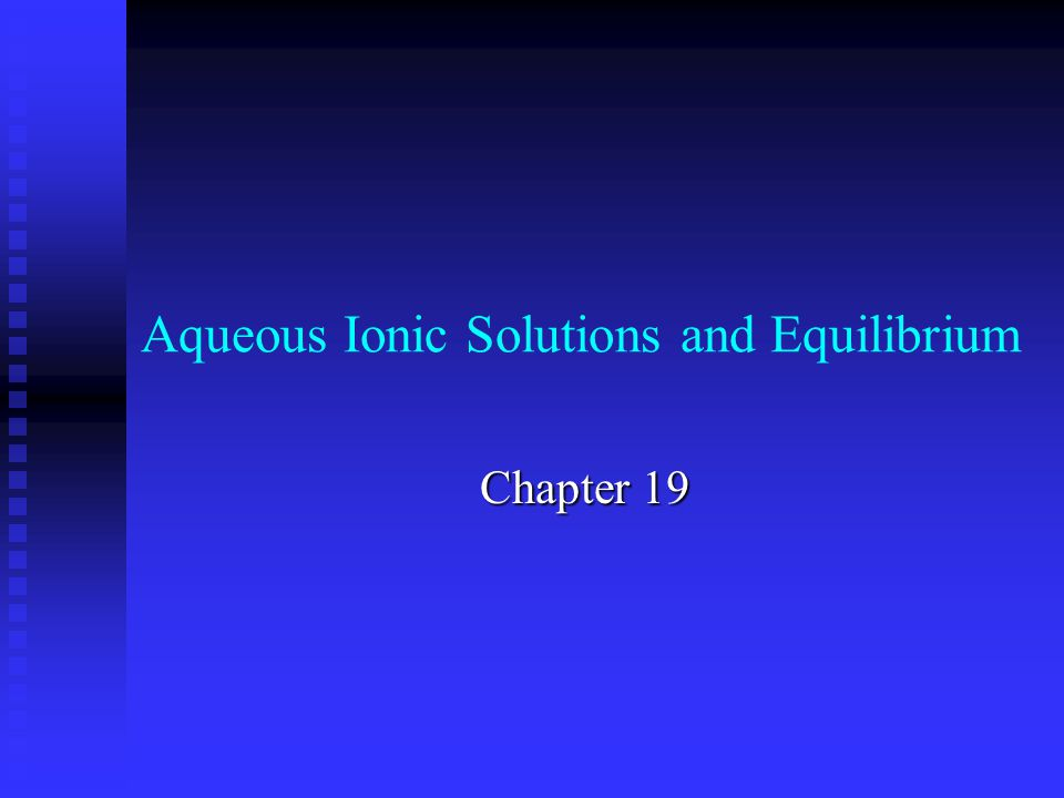 Aqueous Ionic Solutions and Equilibrium Chapter 19
