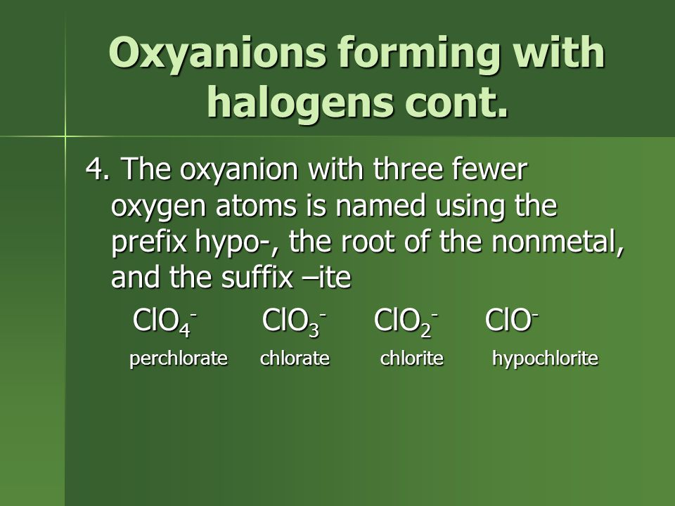 Oxyanions forming with halogens cont. 4.