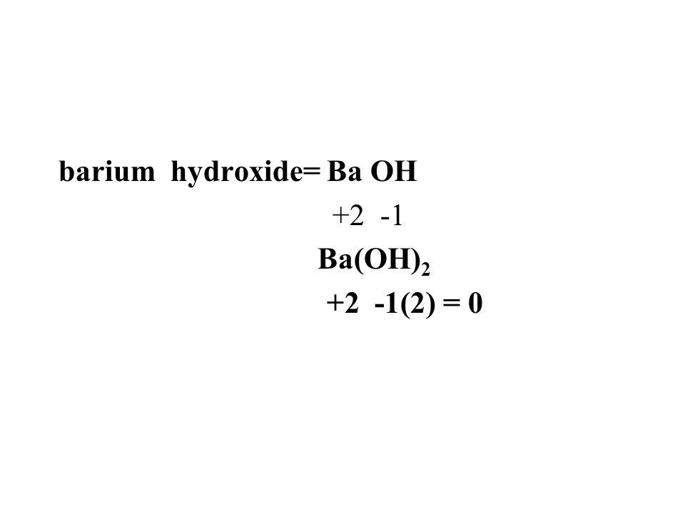 barium hydroxide= Ba OH +2 -1 Ba(OH) 2 +2 -1(2) = 0