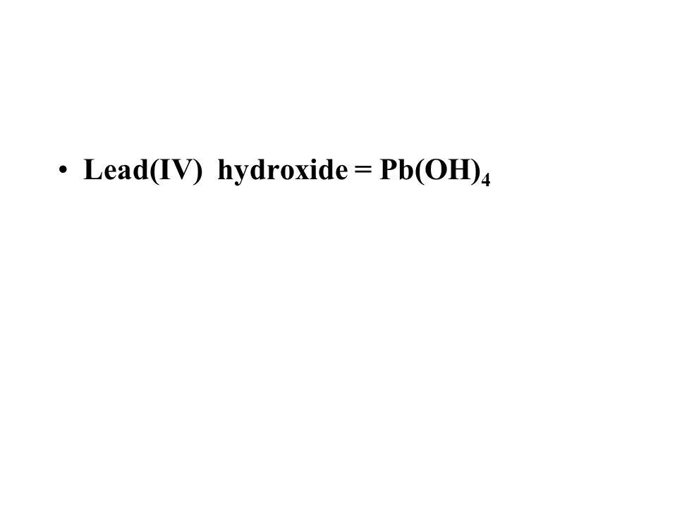 Lead(IV) hydroxide = Pb(OH) 4