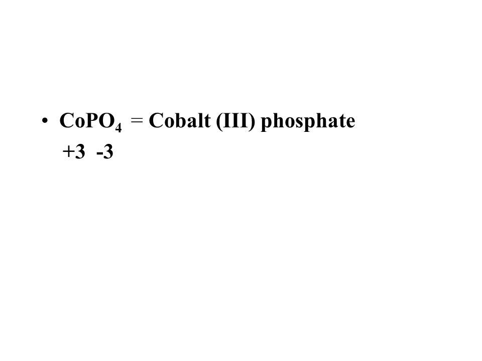 CoPO 4 = Cobalt (III) phosphate +3 -3