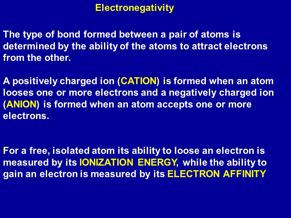 Electronegativity The type of bond formed between a pair of atoms is determined by the ability of the atoms to attract electrons from the other.