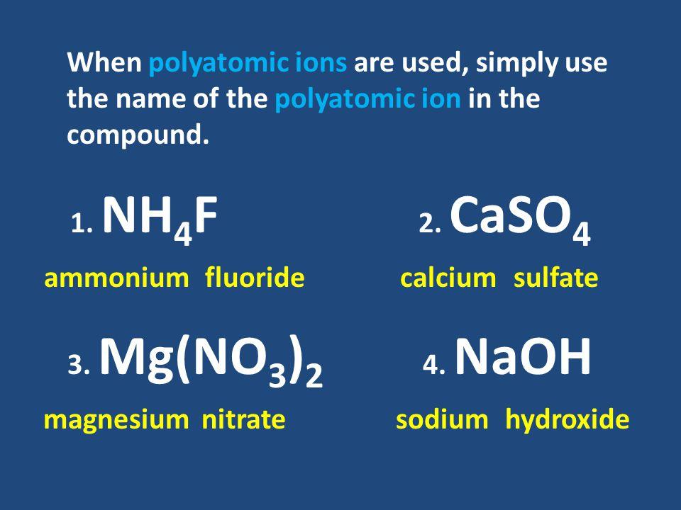 1. NH 4 F ammoniumfluoride 2. CaSO 4 calciumsulfate 3.