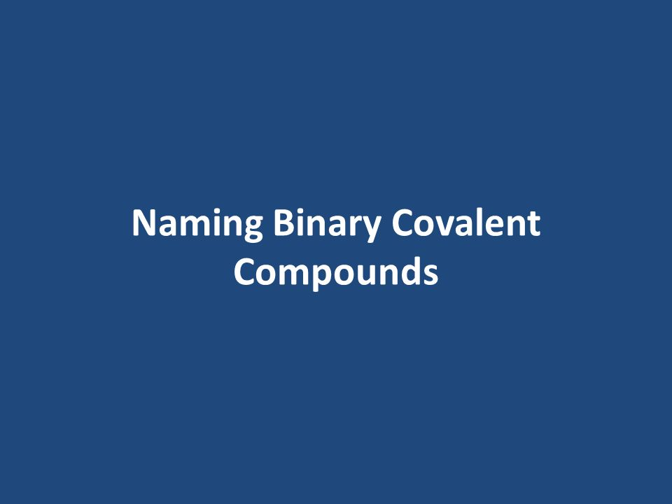 Naming Binary Covalent Compounds
