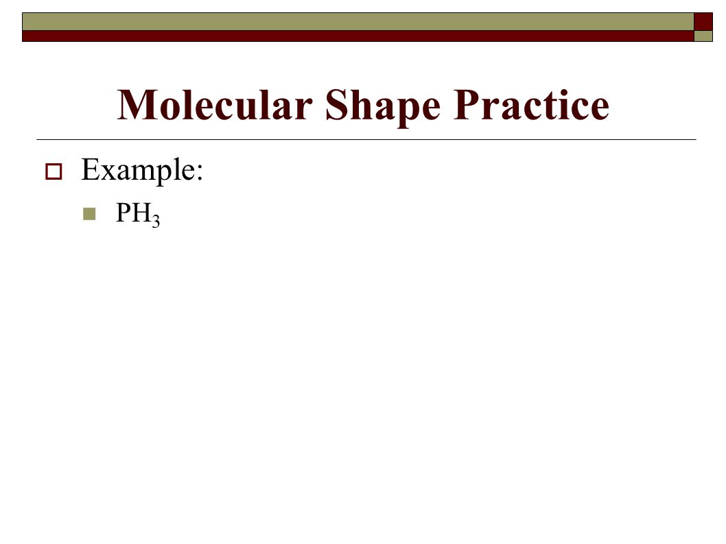  Example: PH 3 Molecular Shape Practice