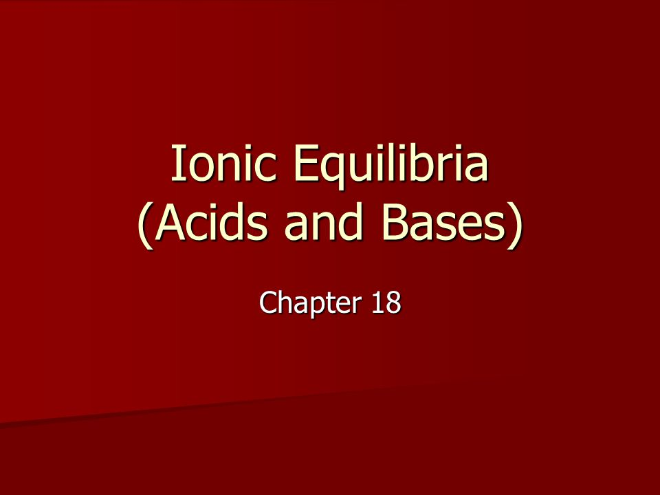 Ionic Equilibria (Acids and Bases) Chapter 18