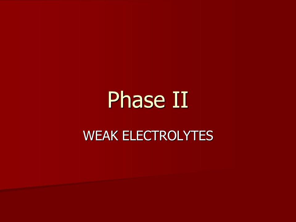 Phase II WEAK ELECTROLYTES