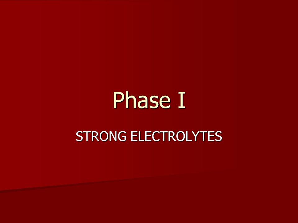 Phase I STRONG ELECTROLYTES