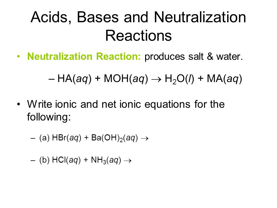 Acids, Bases and Neutralization Reactions Neutralization Reaction: produces salt & water.