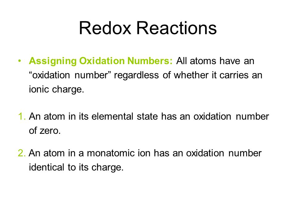 Redox Reactions Assigning Oxidation Numbers: All atoms have an oxidation number regardless of whether it carries an ionic charge.