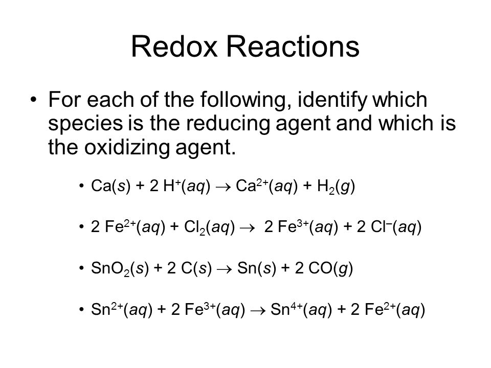 Redox Reactions For each of the following, identify which species is the reducing agent and which is the oxidizing agent.
