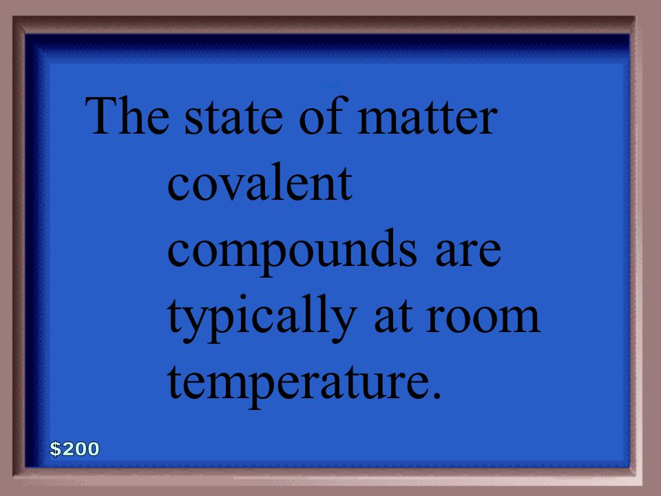 2-100A 1 - 100 What is a covalent bond?