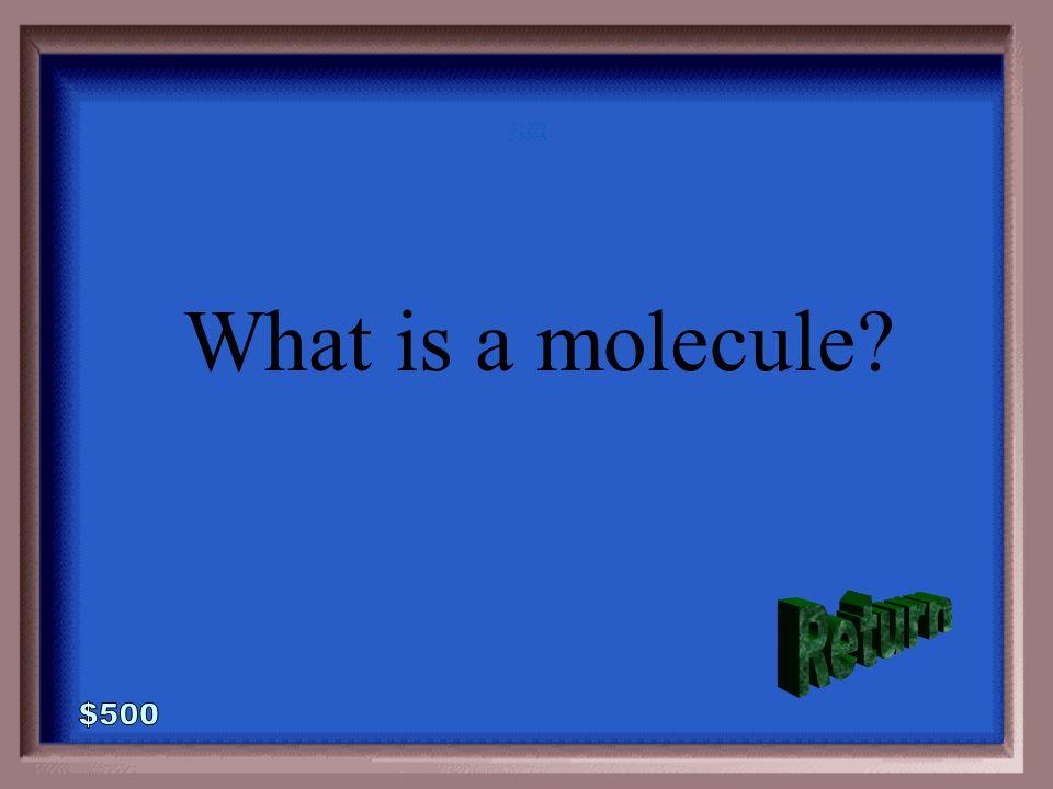 2-500 The smallest unit of a covalent compound.