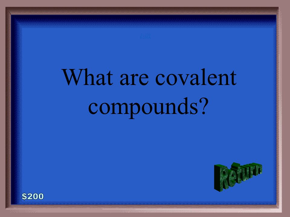 6-200 Between ionic and covalent compounds, this type has the lower melting point.