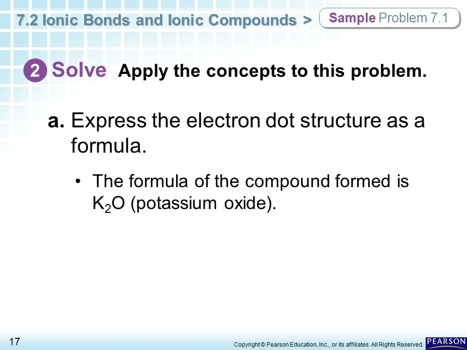 7.2 Ionic Bonds and Ionic Compounds > 17 Copyright © Pearson Education, Inc., or its affiliates. All Rights Reserved. a.Express the electron dot struc