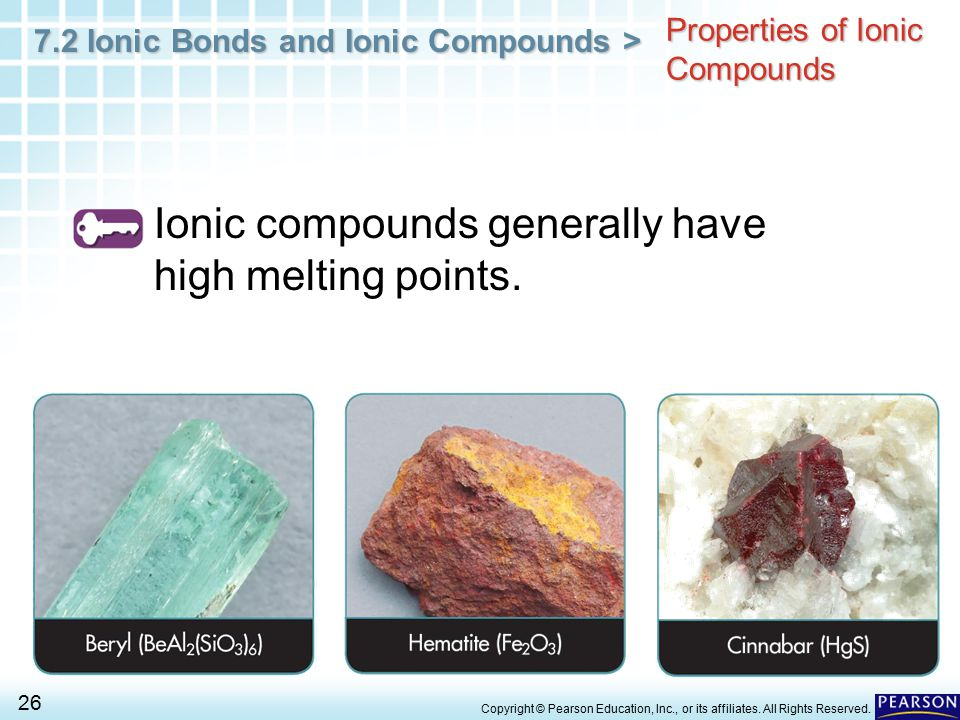7.2 Ionic Bonds and Ionic Compounds > 26 Copyright © Pearson Education, Inc., or its affiliates. All Rights Reserved. Properties of Ionic Compounds Io