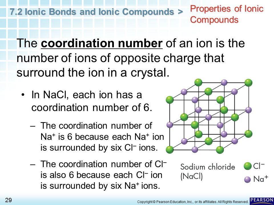 7.2 Ionic Bonds and Ionic Compounds > 29 Copyright © Pearson Education, Inc., or its affiliates. All Rights Reserved. Properties of Ionic Compounds Th