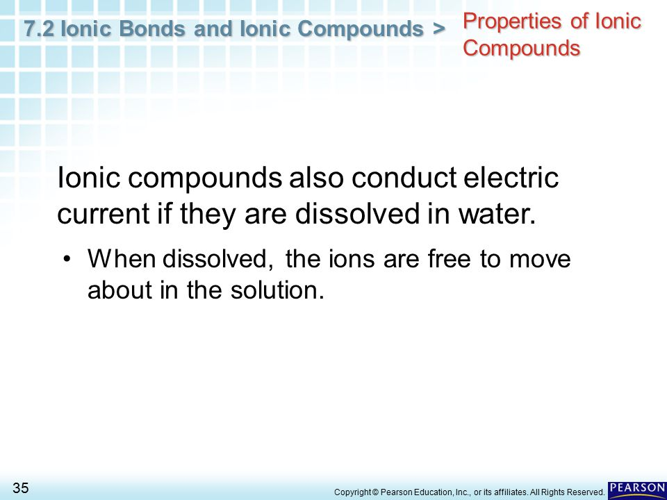 7.2 Ionic Bonds and Ionic Compounds > 35 Copyright © Pearson Education, Inc., or its affiliates. All Rights Reserved. Properties of Ionic Compounds Io