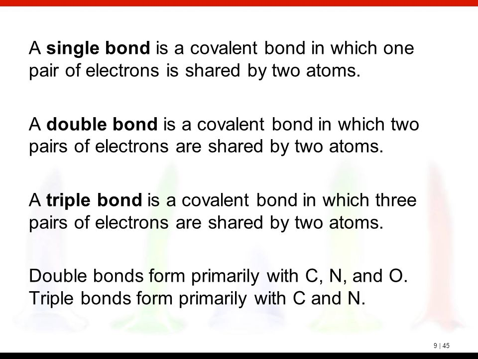 9 | 45 A single bond is a covalent bond in which one pair of electrons is shared by two atoms. A double bond is a covalent bond in which two pairs of