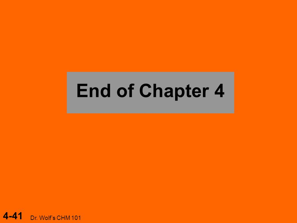 4-41 Dr. Wolf's CHM 101 End of Chapter 4