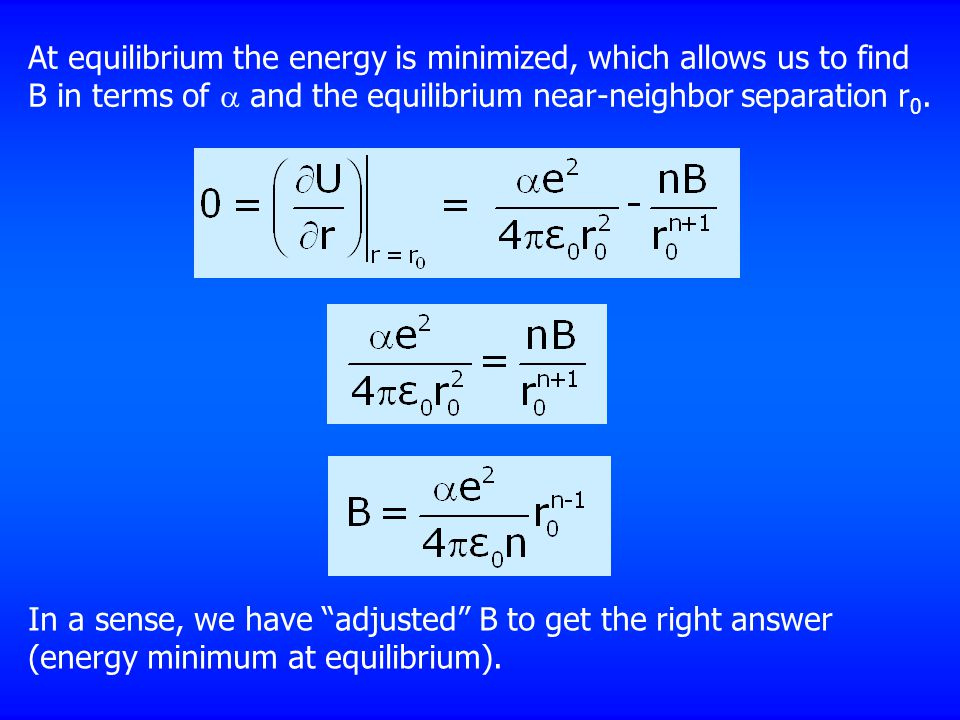At equilibrium the energy is minimized, which allows us to find B in terms of  and the equilibrium near-neighbor separation r 0.