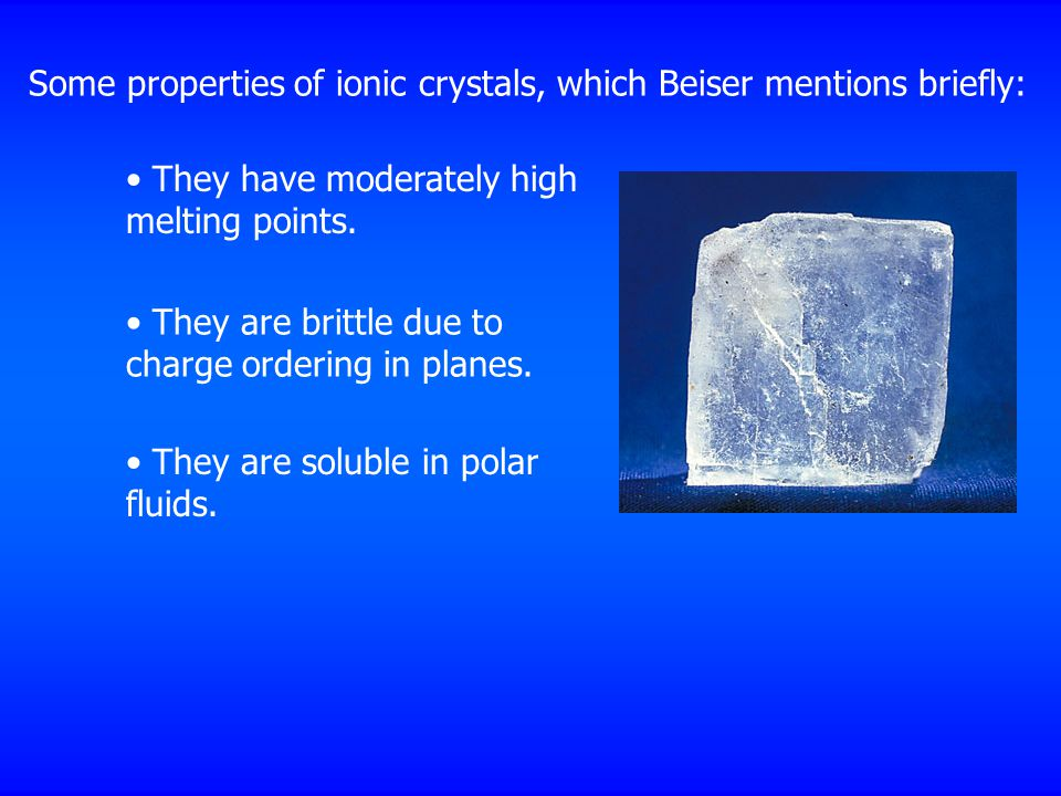 Some properties of ionic crystals, which Beiser mentions briefly: They have moderately high melting points.