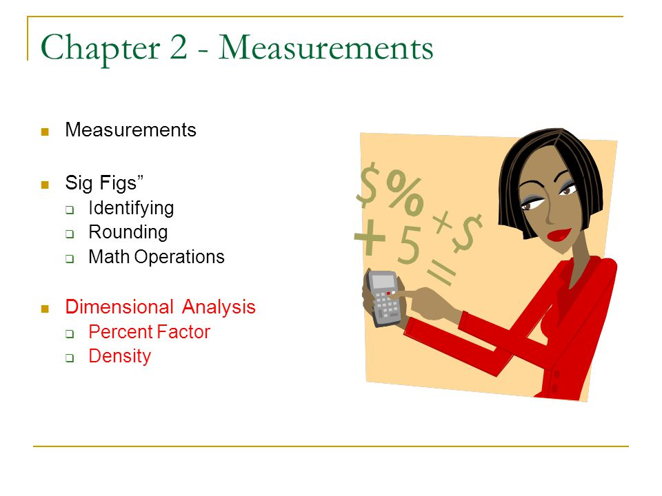 "Chapter 2 - Measurements Measurements Sig Figs""  Identifying  Rounding  Math Operations Dimensional Analysis  Percent Factor  Density"