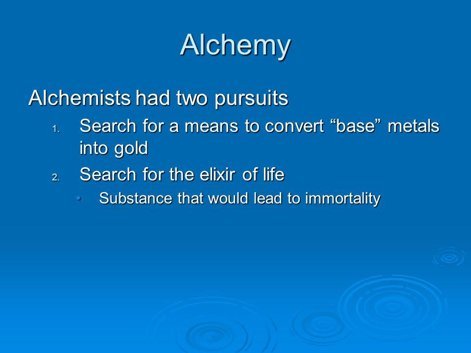 Alchemy Advances from Alchemy Many new substances where identified Many new substances where identified Plaster of Paris, nitric acid….Plaster of Paris, nitric acid….
