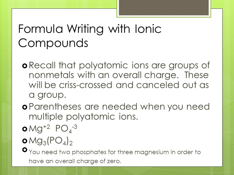 Formula Writing with Ionic Compounds  Recall that polyatomic ions are groups of nonmetals with an overall charge.