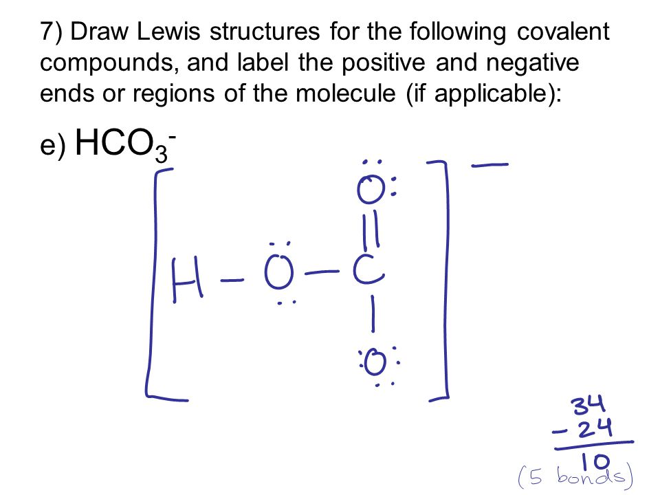 7) Draw Lewis structures for the following covalent compounds, and label the positive and negative ends or regions of the molecule (if applicable): e)
