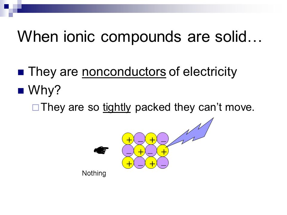 Melting and Boiling Points The intermolecular forces between ions are strong and require more energy to break.
