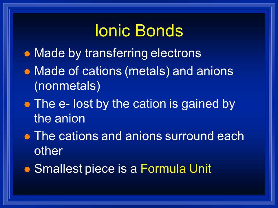 3 Types of compounds l Ionic Bonds l Covalent or Molecular Bonds l Metallic Bonds
