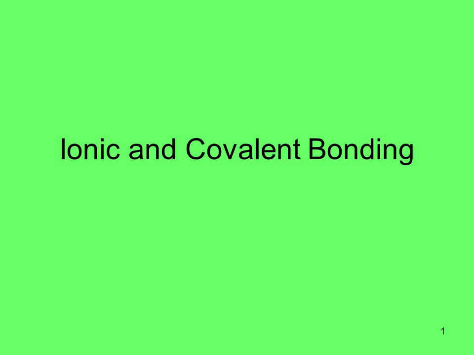 Ionic and Covalent Bonding 1