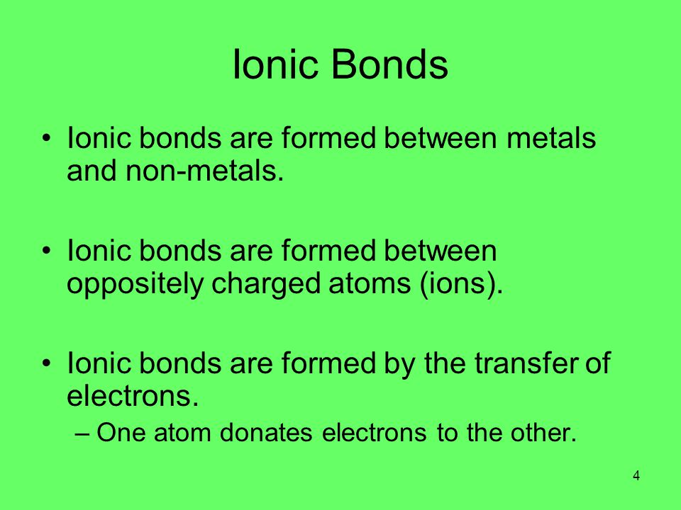 Ionic Bonds Ionic bonds are formed between metals and non-metals.