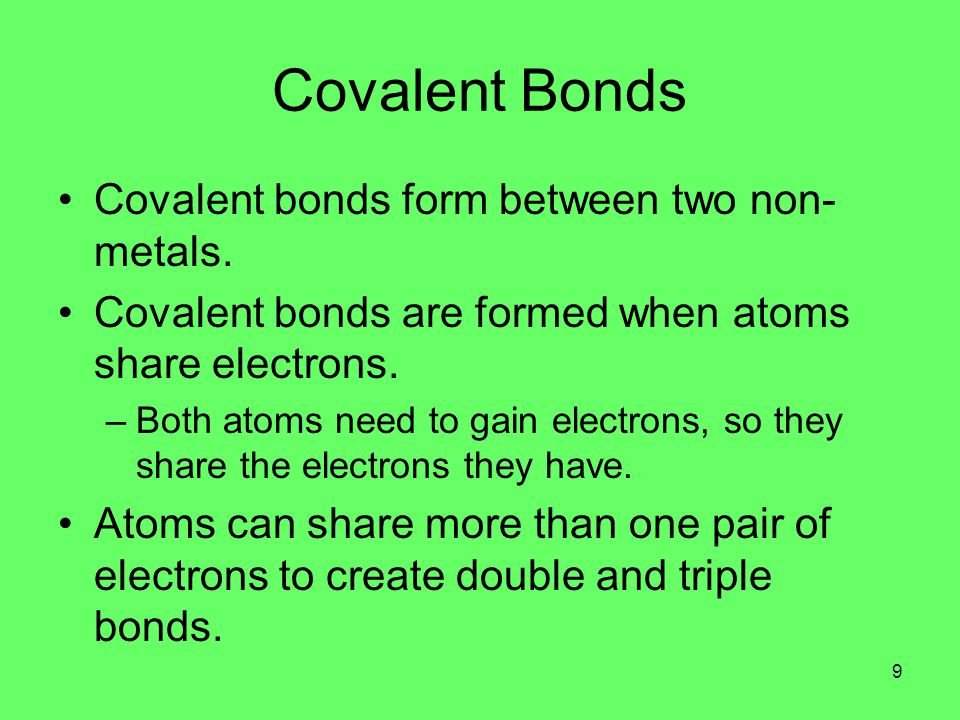 Covalent Bonds (continued) Atoms can share their electrons equally or unequally.