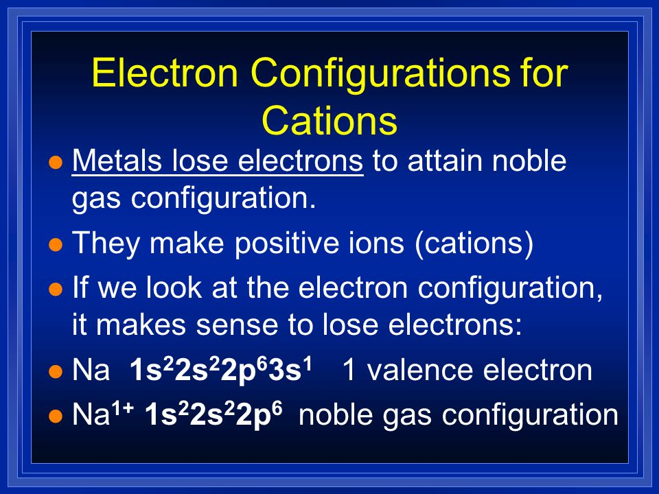 Electron Configurations for Cations l Metals lose electrons to attain noble gas configuration.